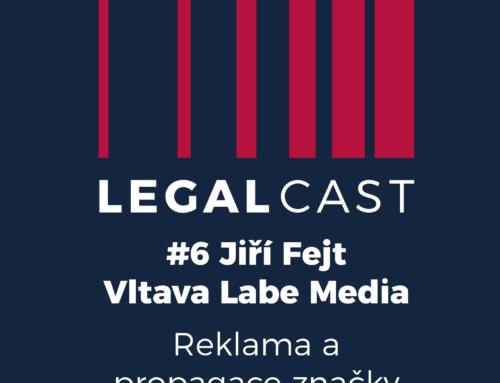 LegalCast #6 – Jiří Fejt, Vltava Labe Media – Reklama a propagace značky
